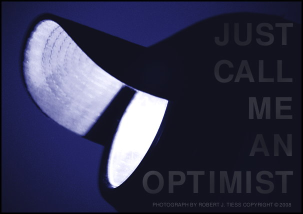 Just Call Me an Optimist - By Robert J. Tiess